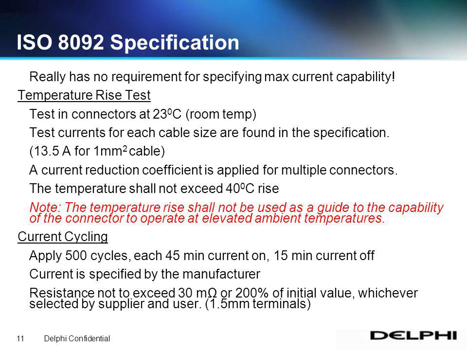 Delphi Confidential11 ISO 8092 Specification Really has no requirement for specifying max current capability.