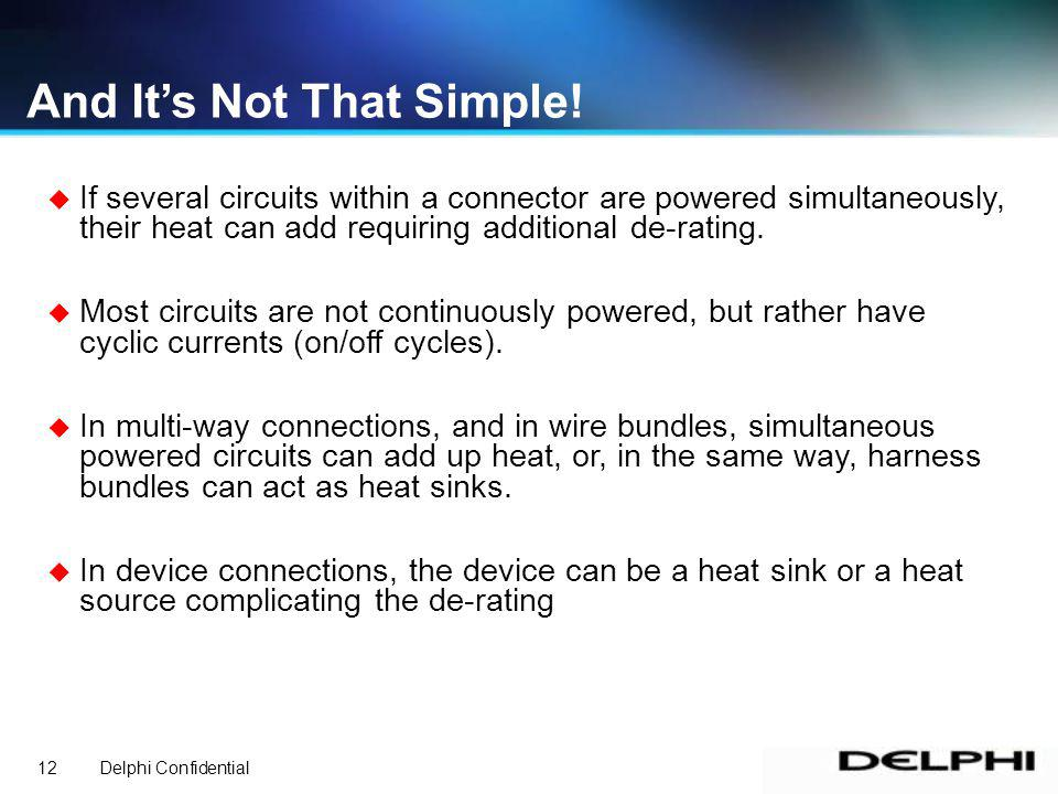 Delphi Confidential12 u If several circuits within a connector are powered simultaneously, their heat can add requiring additional de-rating.