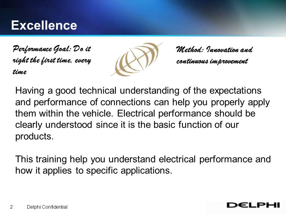 Delphi Confidential2 Having a good technical understanding of the expectations and performance of connections can help you properly apply them within the vehicle.