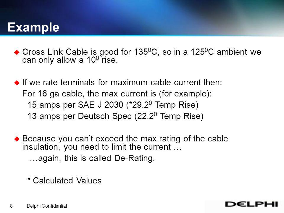 Delphi Confidential8 u Cross Link Cable is good for 135 0 C, so in a 125 0 C ambient we can only allow a 10 0 rise.