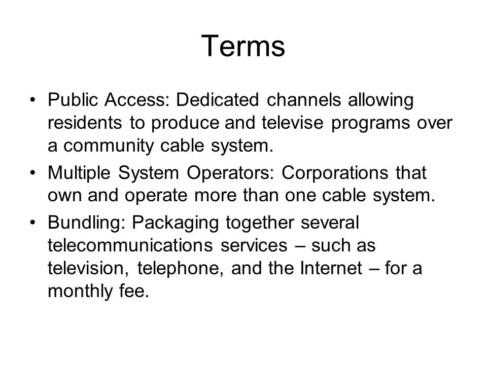 Terms Public Access: Dedicated channels allowing residents to produce and televise programs over a community cable system.