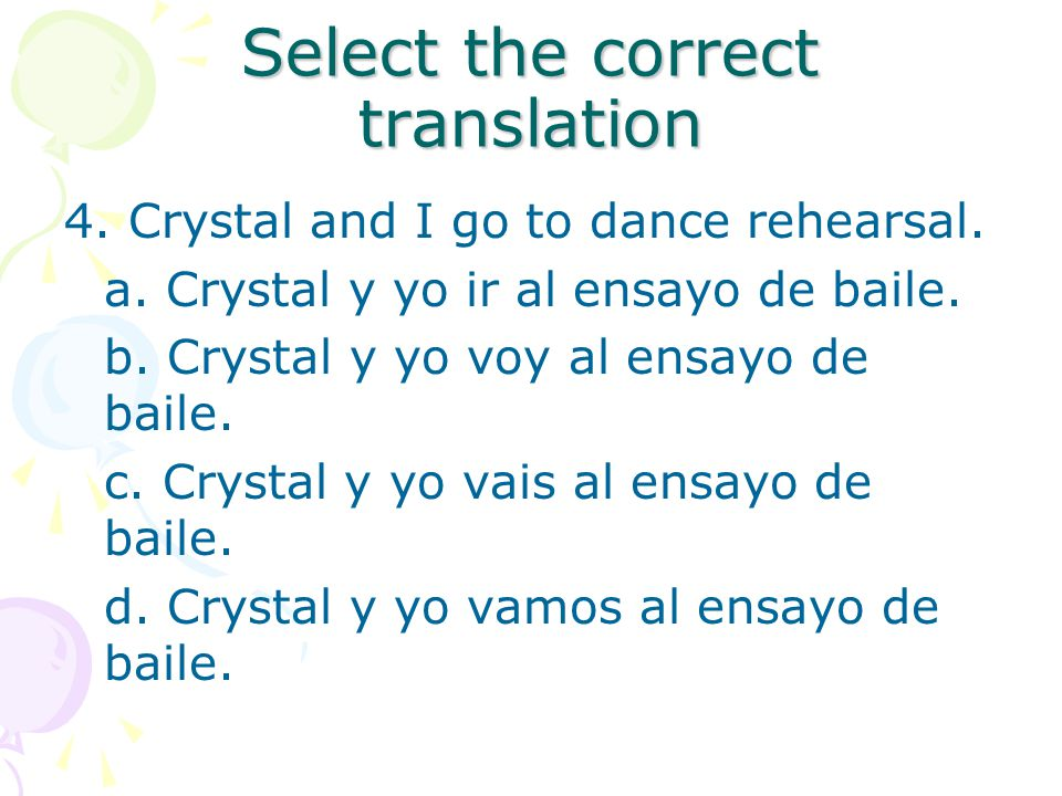 Select the correct translation 4. Crystal and I go to dance rehearsal.