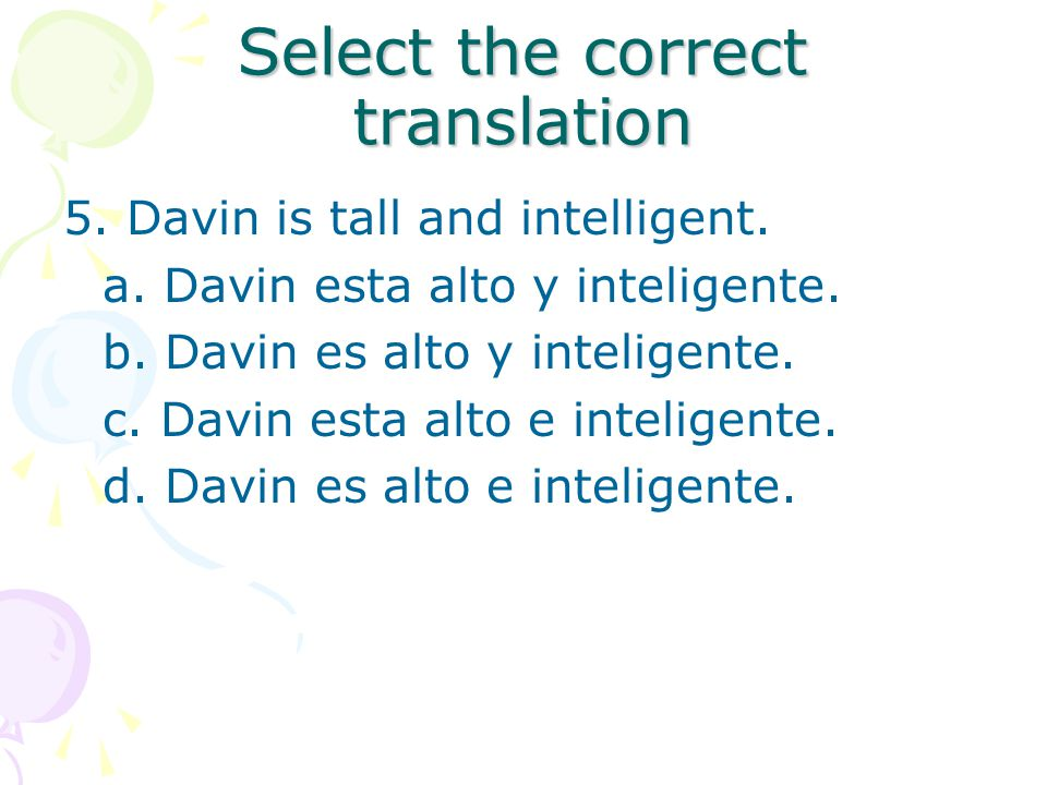 Select the correct translation 5. Davin is tall and intelligent.