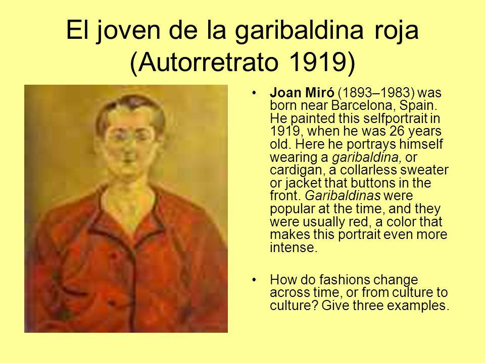 El joven de la garibaldina roja (Autorretrato 1919) Joan Miró (1893–1983) was born near Barcelona, Spain. He painted this selfportrait in 1919, when h