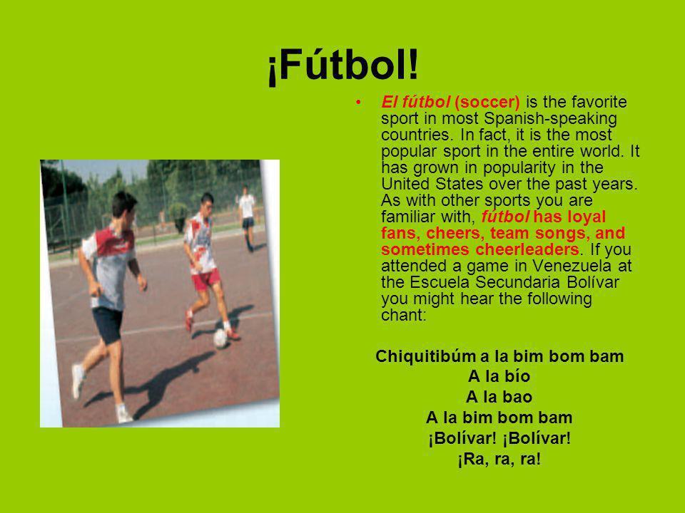 ¡Fútbol.El fútbol (soccer) is the favorite sport in most Spanish-speaking countries.