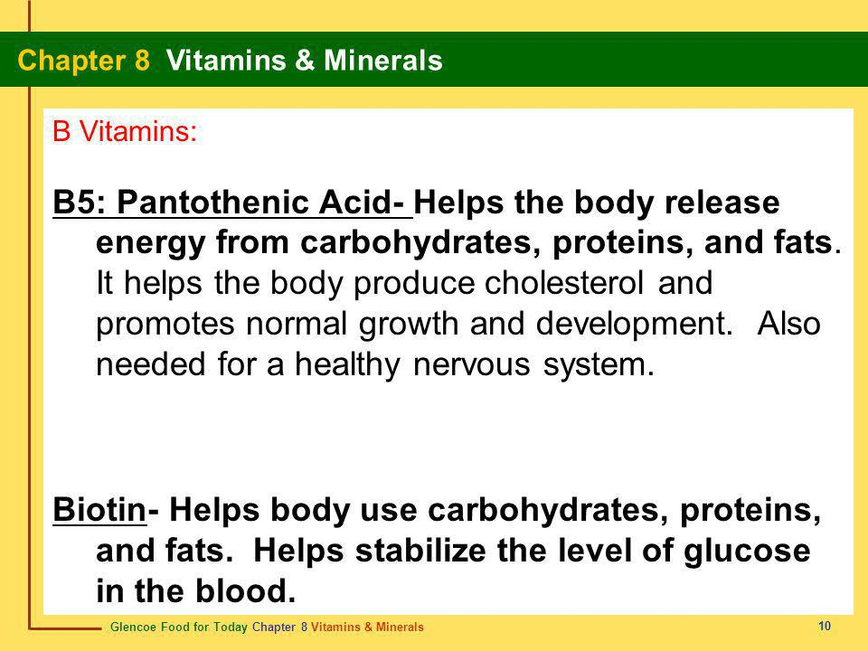 Glencoe Food for Today Chapter 8 Vitamins & Minerals Chapter 8 Vitamins & Minerals 10 B Vitamins: B5: Pantothenic Acid- Helps the body release energy