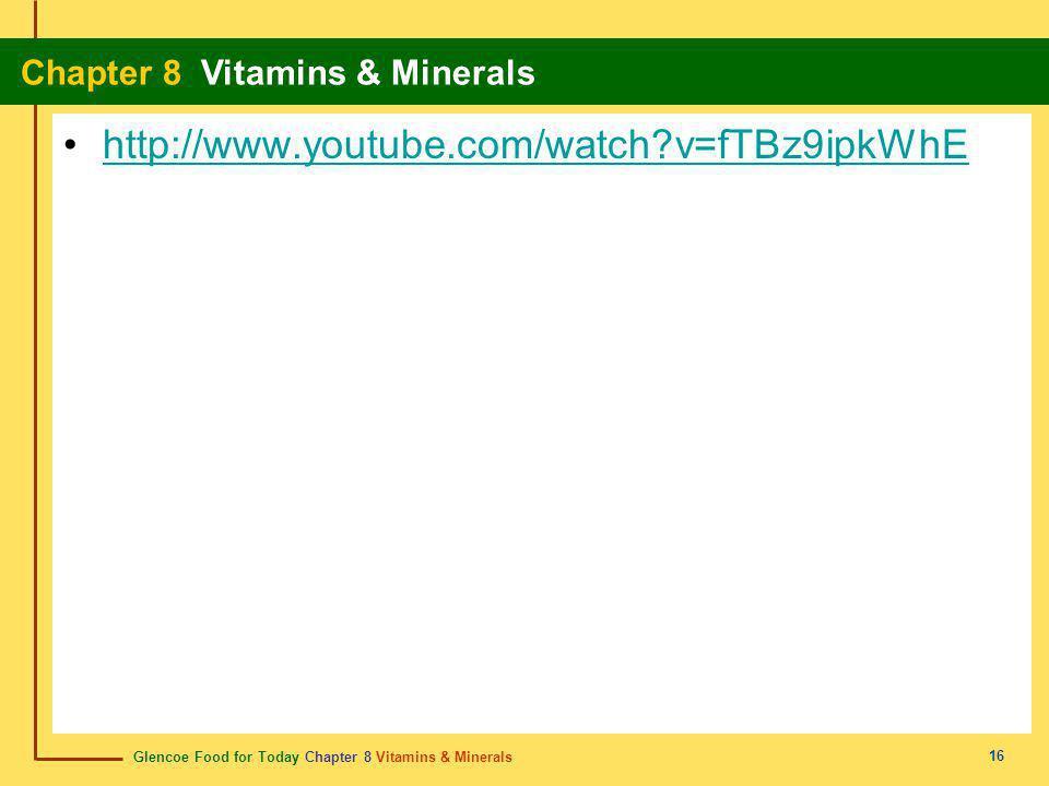 Glencoe Food for Today Chapter 8 Vitamins & Minerals Chapter 8 Vitamins & Minerals 16 http://www.youtube.com/watch?v=fTBz9ipkWhE
