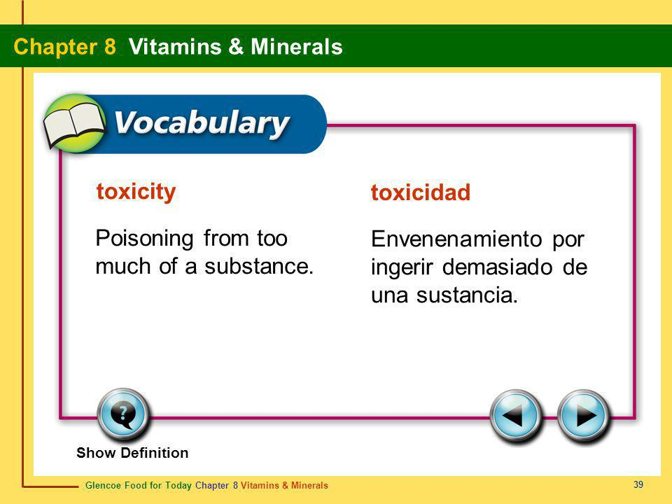 Glencoe Food for Today Chapter 8 Vitamins & Minerals Chapter 8 Vitamins & Minerals 39 toxicity toxicidad Poisoning from too much of a substance. Enven