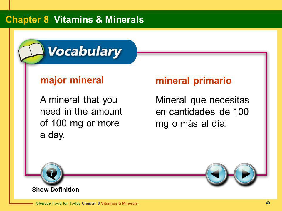 Glencoe Food for Today Chapter 8 Vitamins & Minerals Chapter 8 Vitamins & Minerals 40 major mineral mineral primario A mineral that you need in the am