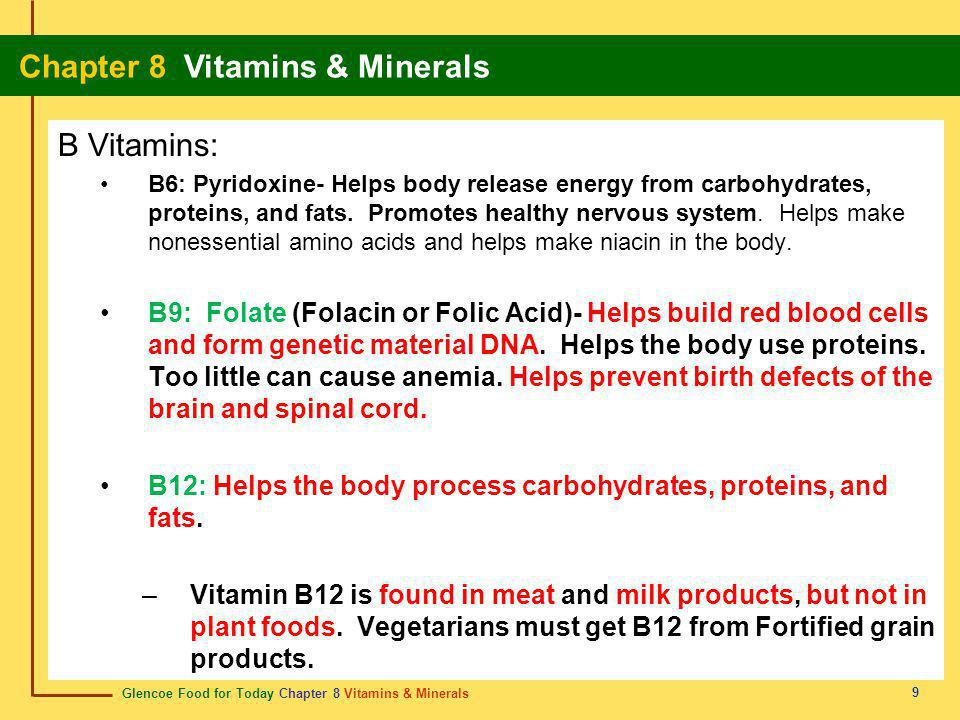 Glencoe Food for Today Chapter 8 Vitamins & Minerals Chapter 8 Vitamins & Minerals 10 B Vitamins: B5: Pantothenic Acid- Helps the body release energy from carbohydrates, proteins, and fats.