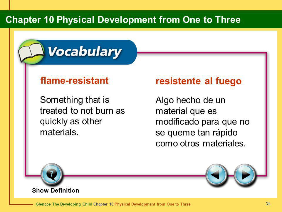 Glencoe The Developing Child Chapter 10 Physical Development from One to Three Chapter 10 Physical Development from One to Three 31 flame-resistant resistente al fuego Something that is treated to not burn as quickly as other materials.