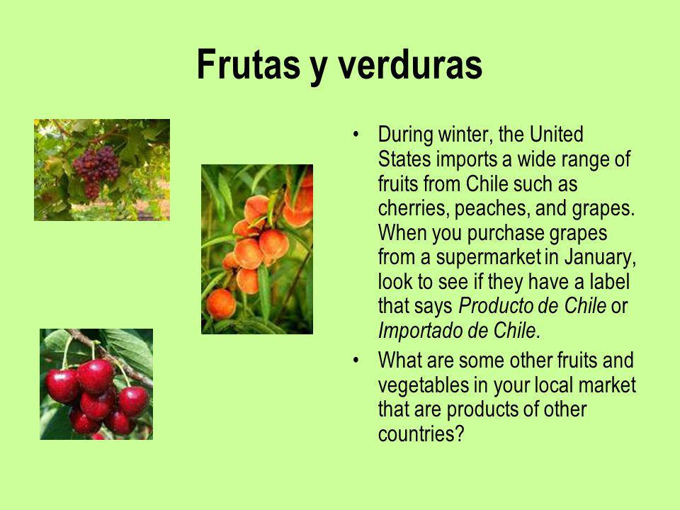 Frutas y verduras During winter, the United States imports a wide range of fruits from Chile such as cherries, peaches, and grapes. When you purchase