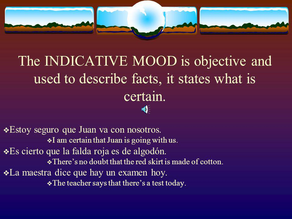 Both the Indicative mood and the Subjunctive mood are used in compound sentences which are connected by que. La gente sabe que la verdad es la mejor.