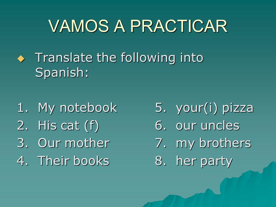 VAMOS A PRACTICAR Translate the following into Spanish: Translate the following into Spanish: 1.