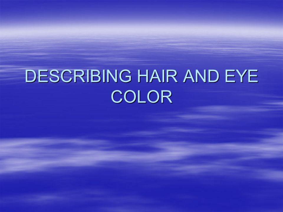 DESCRIBING HAIR AND EYE COLOR