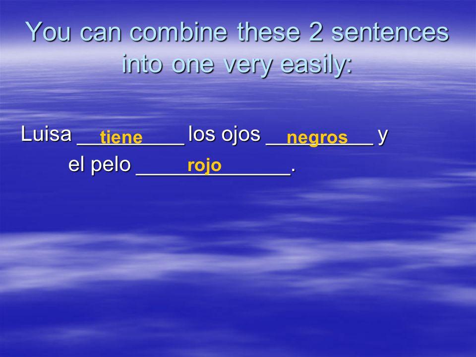 You can combine these 2 sentences into one very easily: Luisa _________ los ojos _________ y el pelo _____________.