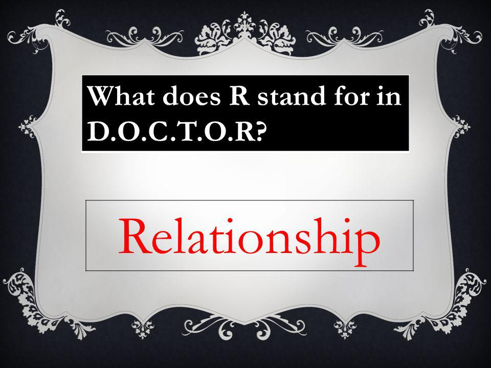 What does R stand for in D.O.C.T.O.R? Relationship