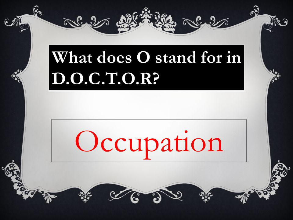 What does O stand for in D.O.C.T.O.R? Occupation