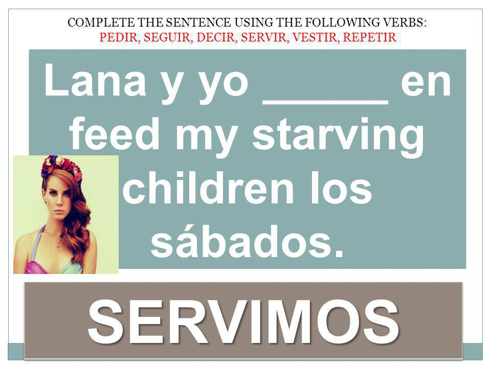 Lana y yo _____ en feed my starving children los sábados.