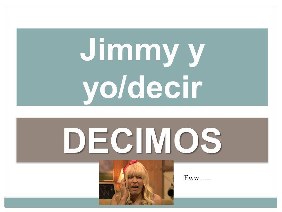 Jimmy y yo/decir Eww……