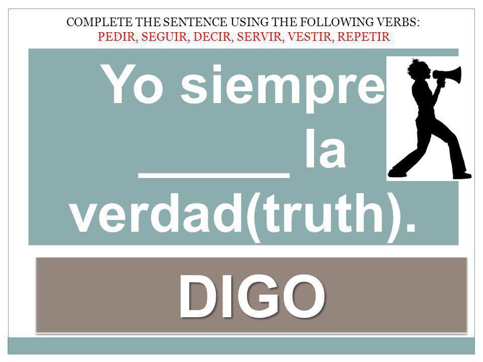 Yo siempre _____ la verdad(truth).