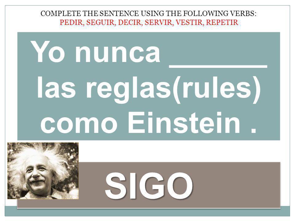 Yo nunca ______ las reglas(rules) como Einstein.