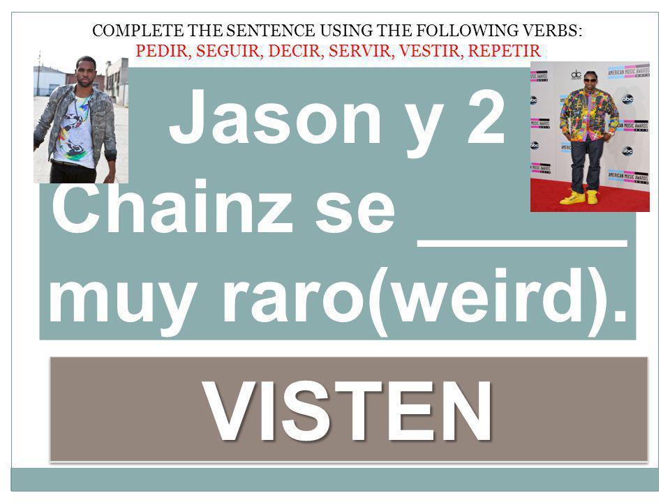 Jason y 2 Chainz se _____ muy raro(weird).