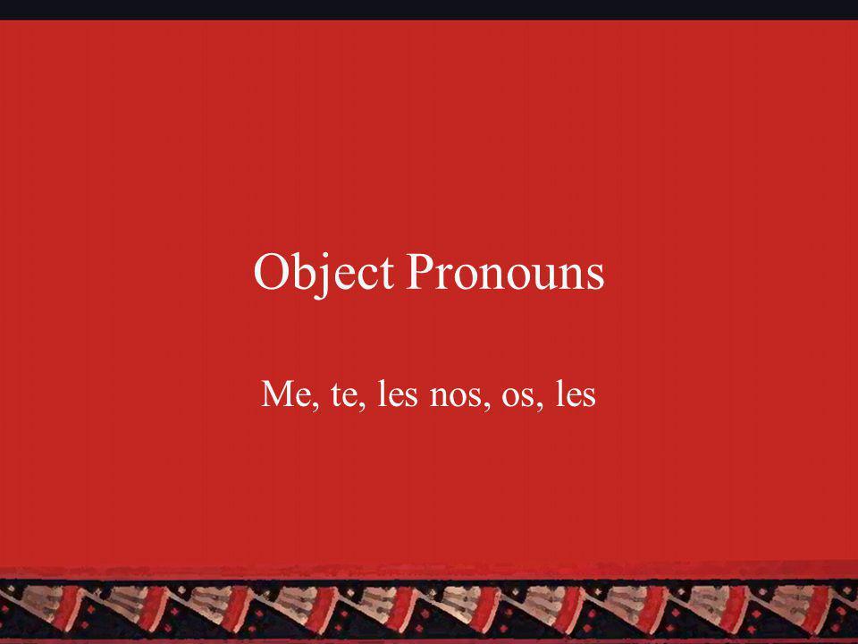 Object Pronouns Me, te, les nos, os, les