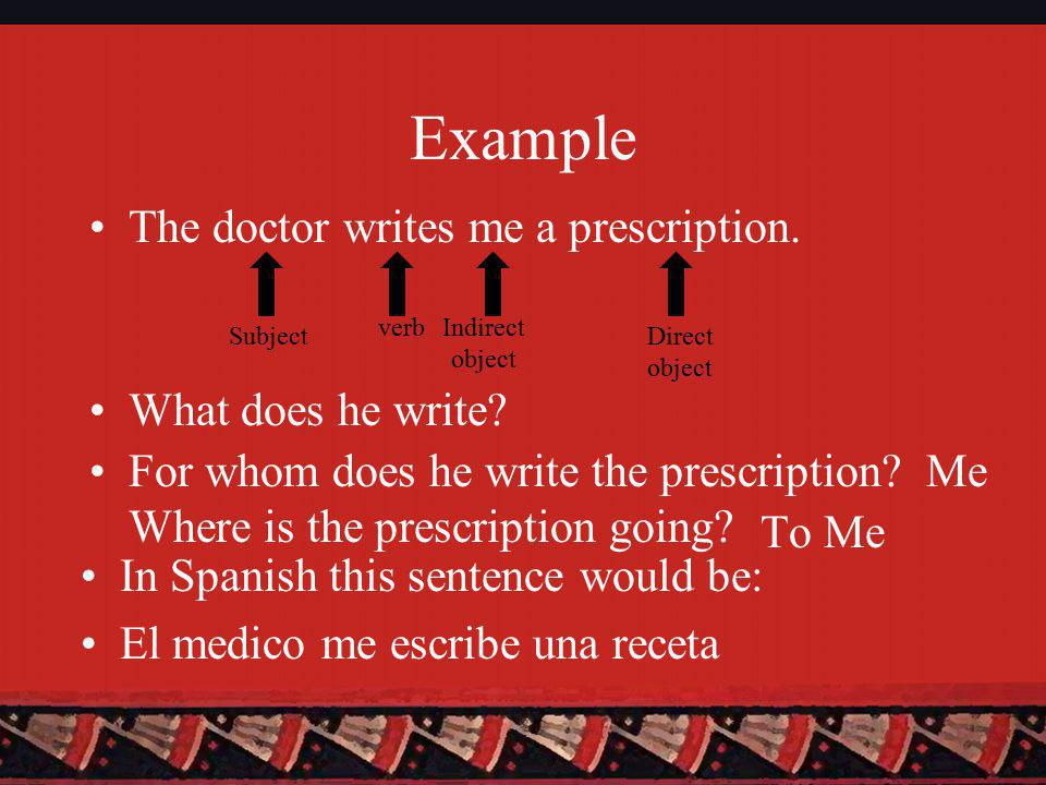 Example The doctor writes me a prescription.Subject verb What does he write.