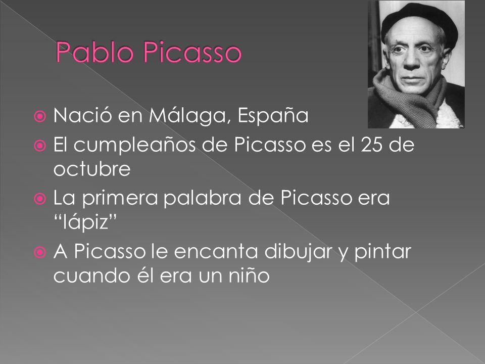 Nació en Málaga, España El cumpleaños de Picasso es el 25 de octubre La primera palabra de Picasso era lápiz A Picasso le encanta dibujar y pintar cuando él era un niño