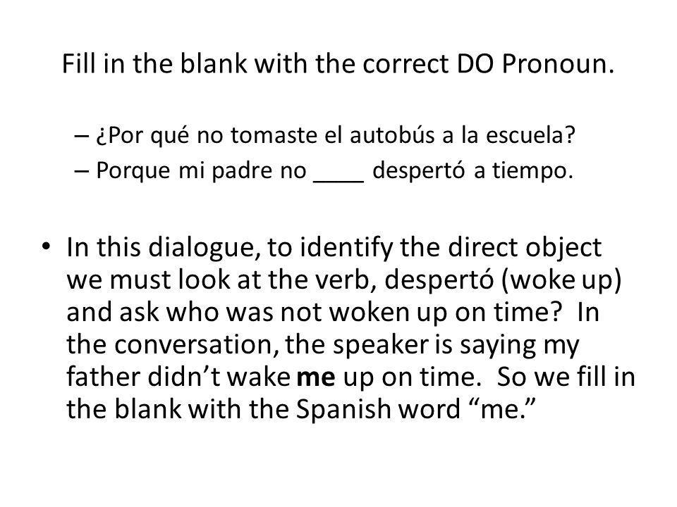 Fill in the blank with the correct DO Pronoun. – ¿Por qué no tomaste el autobús a la escuela.