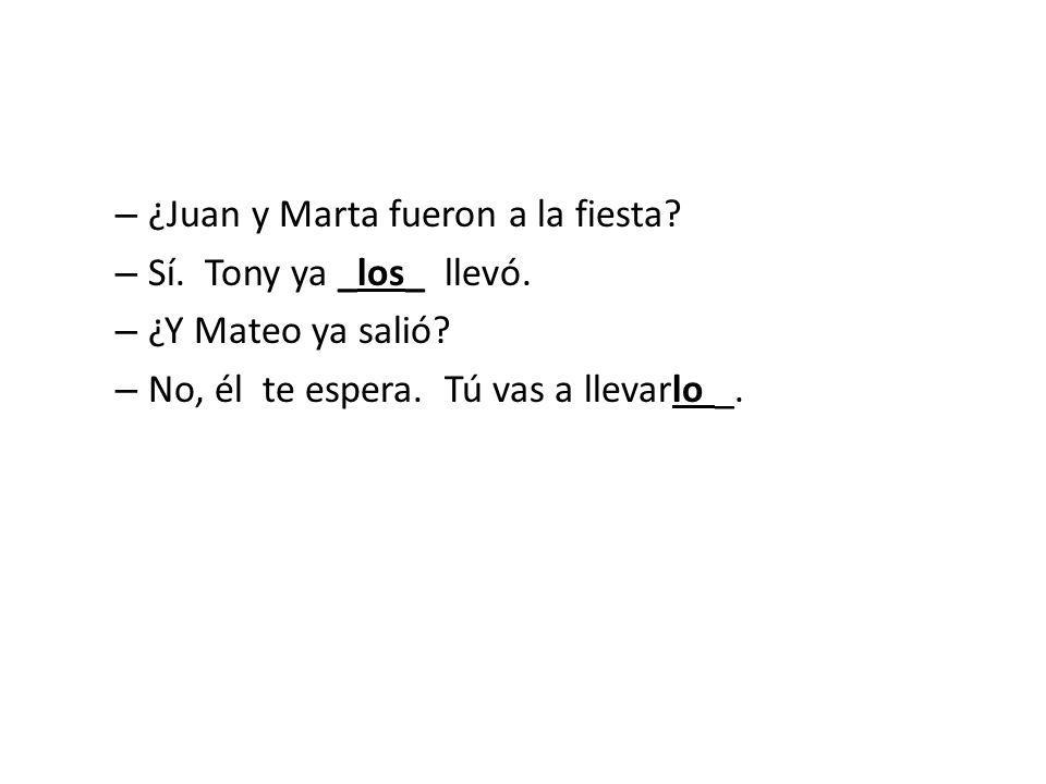 – ¿Juan y Marta fueron a la fiesta. – Sí. Tony ya _los_ llevó.