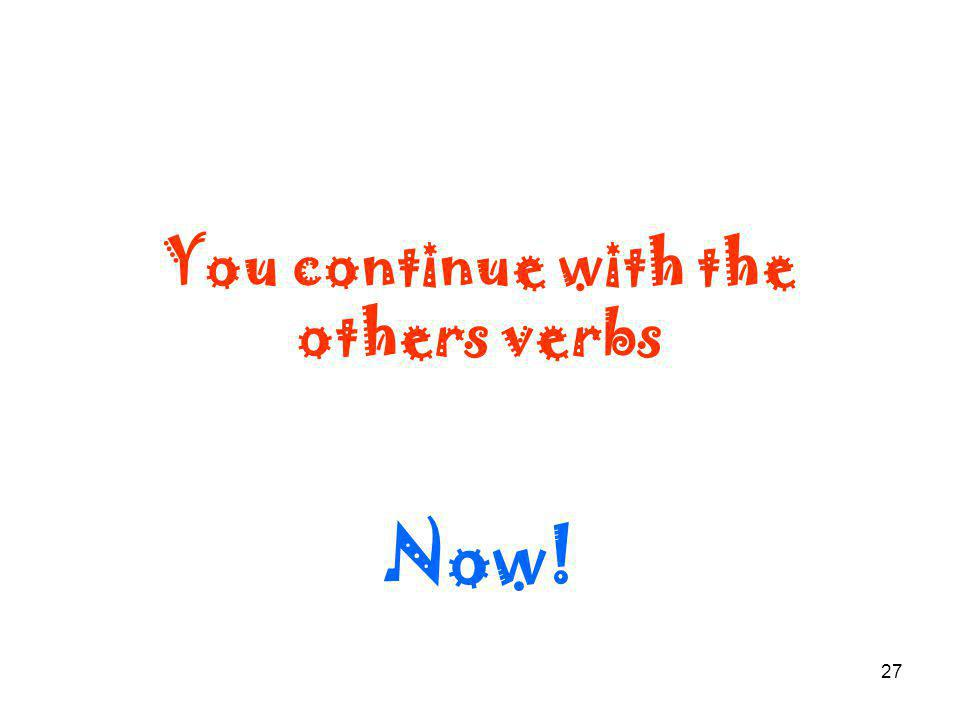 27 You continue with the others verbs Now!