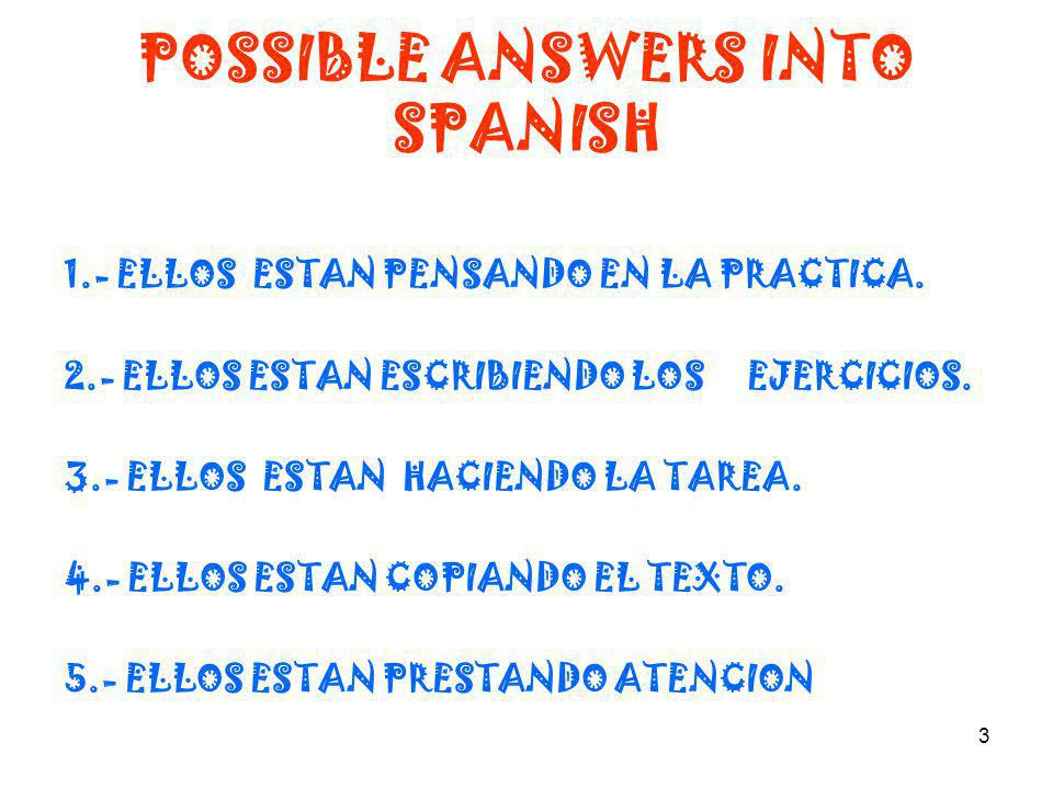3 POSSIBLE ANSWERS INTO SPANISH 1.- ELLOS ESTAN PENSANDO EN LA PRACTICA.