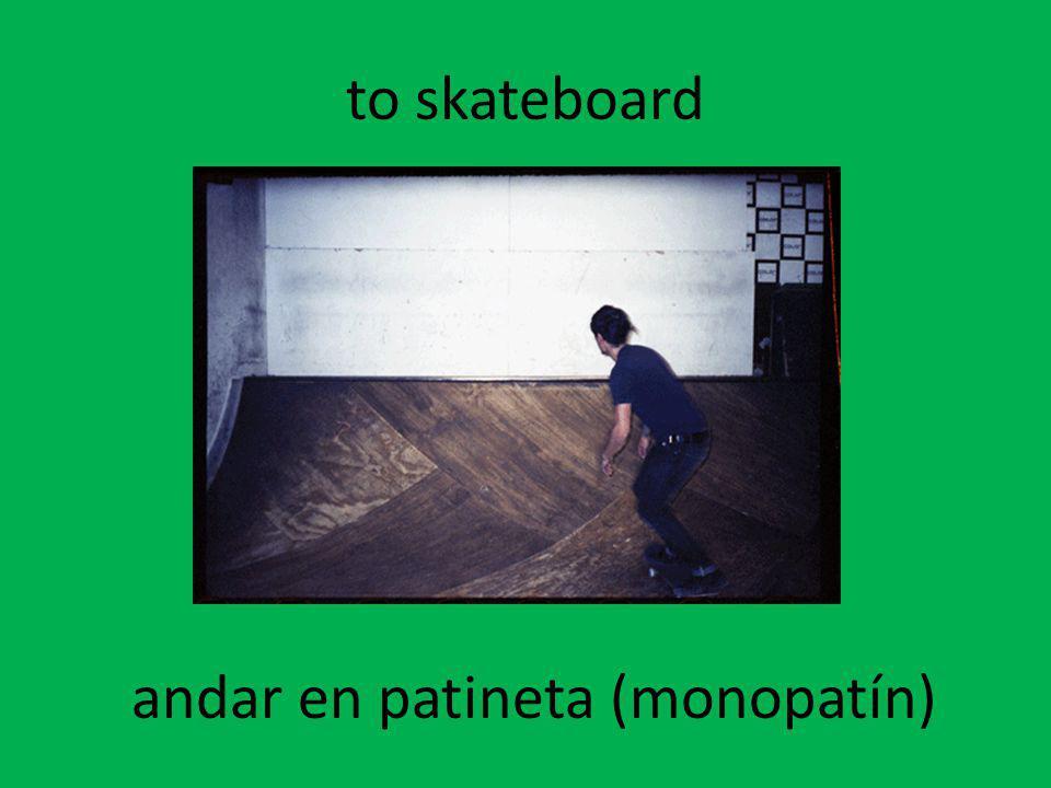to skateboard andar en patineta (monopatín)