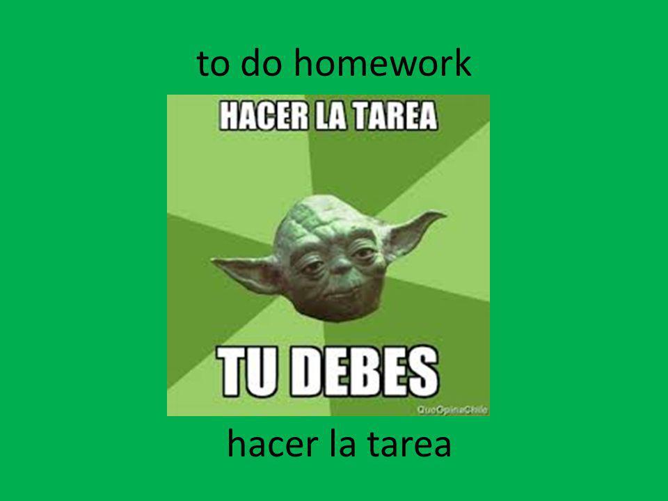 to do homework hacer la tarea
