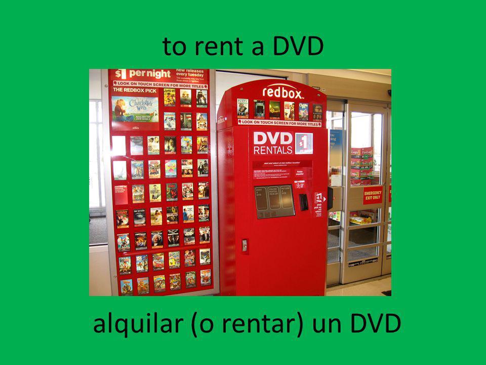 to rent a DVD alquilar (o rentar) un DVD