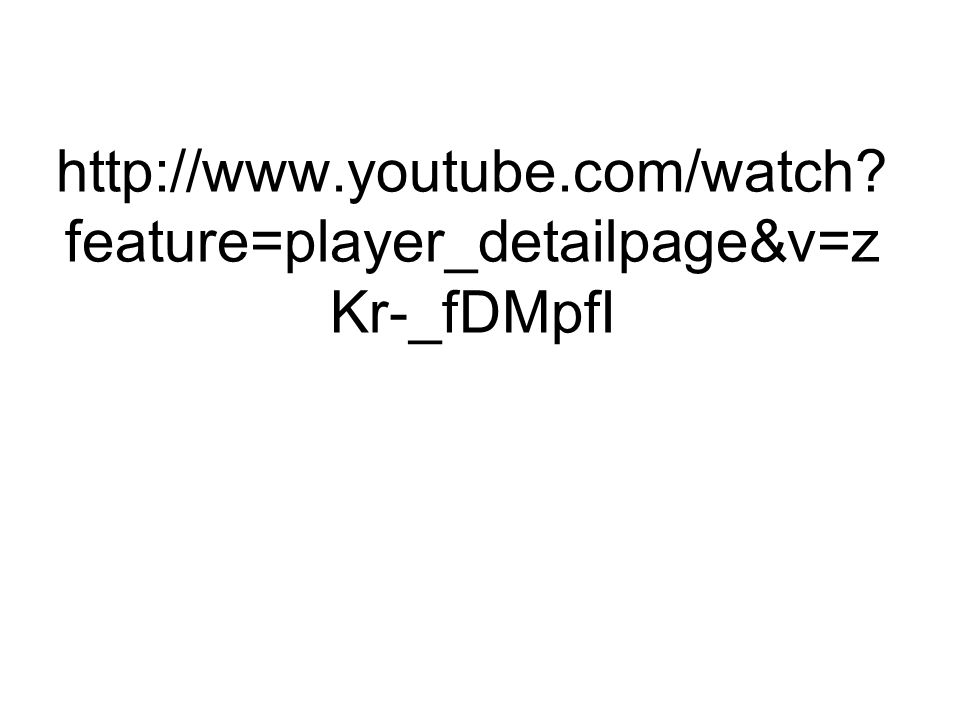 http://www.youtube.com/watch? feature=player_detailpage&v=z Kr-_fDMpfI