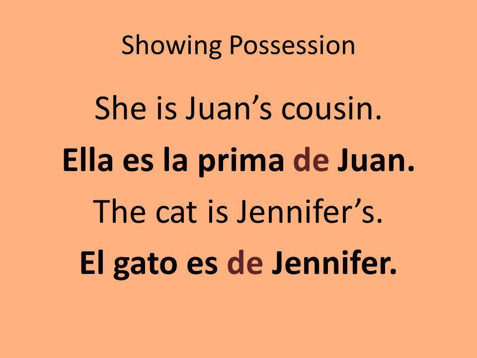 Showing Possession She is Juans cousin. Ella es la prima de Juan. The cat is Jennifers. El gato es de Jennifer.