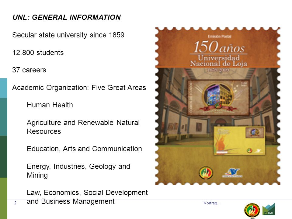 Vortrag... 2 UNL: GENERAL INFORMATION Secular state university since 1859 12.800 students 37 careers Academic Organization: Five Great Areas Human Hea