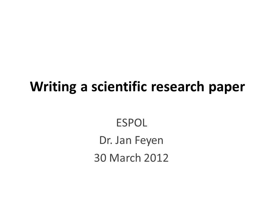 Writing a scientific research paper ESPOL Dr. Jan Feyen 30 March 2012