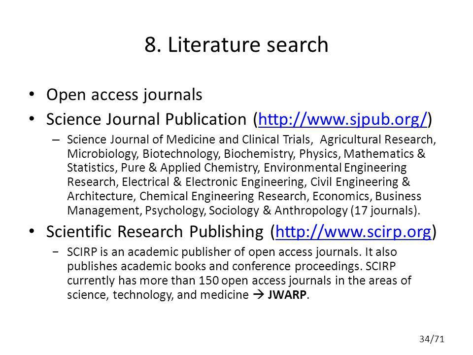 8. Literature search Open access journals Science Journal Publication (http://www.sjpub.org/)http://www.sjpub.org/ – Science Journal of Medicine and C