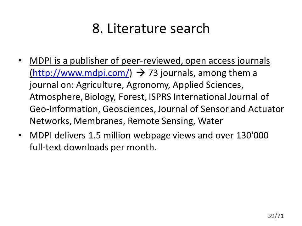 8. Literature search MDPI is a publisher of peer-reviewed, open access journals (http://www.mdpi.com/) 73 journals, among them a journal on: Agricultu