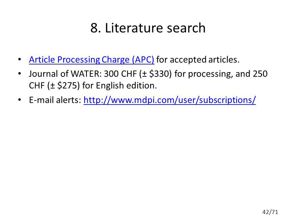 8. Literature search Article Processing Charge (APC) for accepted articles. Article Processing Charge (APC) Journal of WATER: 300 CHF (± $330) for pro