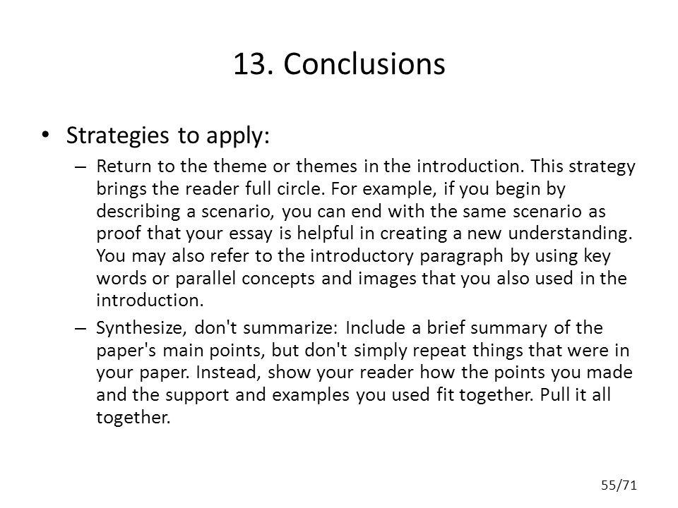 13. Conclusions Strategies to apply: – Return to the theme or themes in the introduction. This strategy brings the reader full circle. For example, if