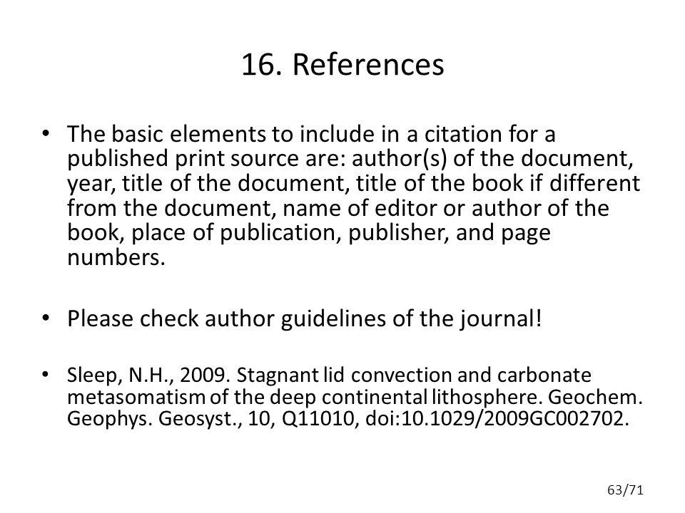 16. References The basic elements to include in a citation for a published print source are: author(s) of the document, year, title of the document, t