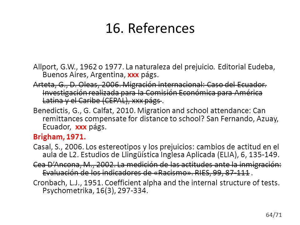 16. References Allport, G.W., 1962 o 1977. La naturaleza del prejuicio. Editorial Eudeba, Buenos Aires, Argentina, xxx págs. Arteta, G., D. Oleas, 200