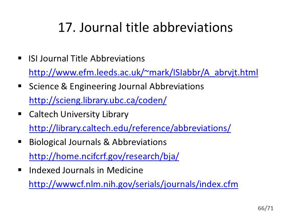 17. Journal title abbreviations ISI Journal Title Abbreviations http://www.efm.leeds.ac.uk/~mark/ISIabbr/A_abrvjt.html Science & Engineering Journal A