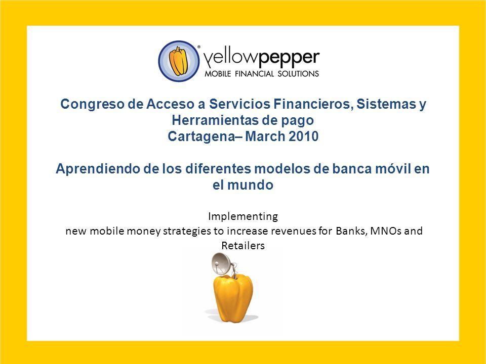 Congreso de Acceso a Servicios Financieros, Sistemas y Herramientas de pago Cartagena– March 2010 Aprendiendo de los diferentes modelos de banca móvil
