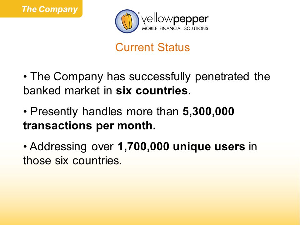 Current Status The Company The Company has successfully penetrated the banked market in six countries.